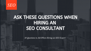10 Questions to Ask When Hiring an SEO Consultant